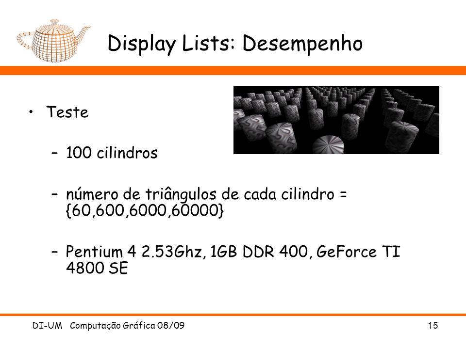 DI-UM Computação Gráfica 08/09 15 Display Lists: Desempenho Teste –100 cilindros –número de triângulos de cada cilindro = {60,600,6000,60000} –Pentium 4 2.53Ghz, 1GB DDR 400, GeForce TI 4800 SE