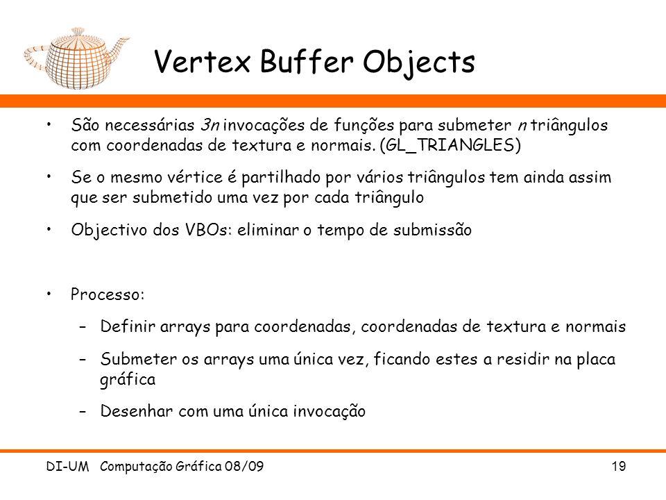 DI-UM Computação Gráfica 08/09 19 Vertex Buffer Objects São necessárias 3n invocações de funções para submeter n triângulos com coordenadas de textura e normais.