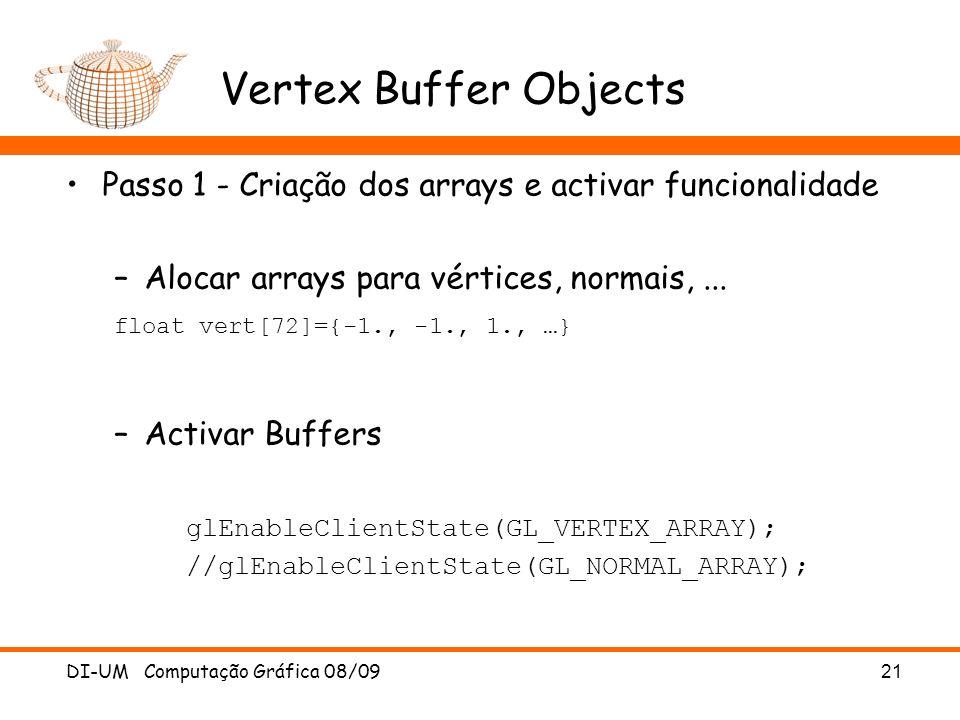 Vertex Buffer Objects Passo 1 - Criação dos arrays e activar funcionalidade –Alocar arrays para vértices, normais,...