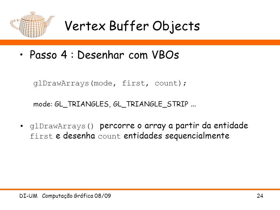 Vertex Buffer Objects Passo 4 : Desenhar com VBOs glDrawArrays(mode, first, count); mode: GL_TRIANGLES, GL_TRIANGLE_STRIP...