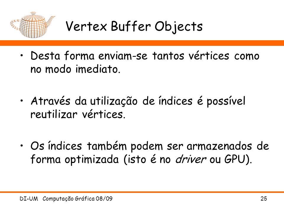 Vertex Buffer Objects Desta forma enviam-se tantos vértices como no modo imediato.