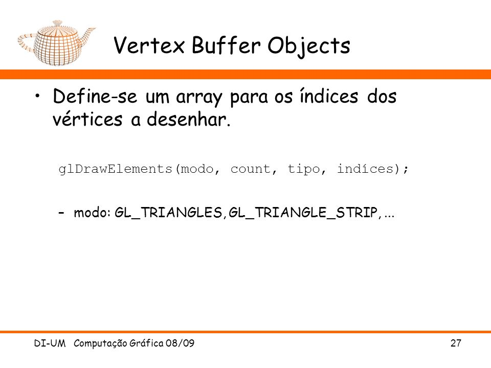 Vertex Buffer Objects Define-se um array para os índices dos vértices a desenhar.