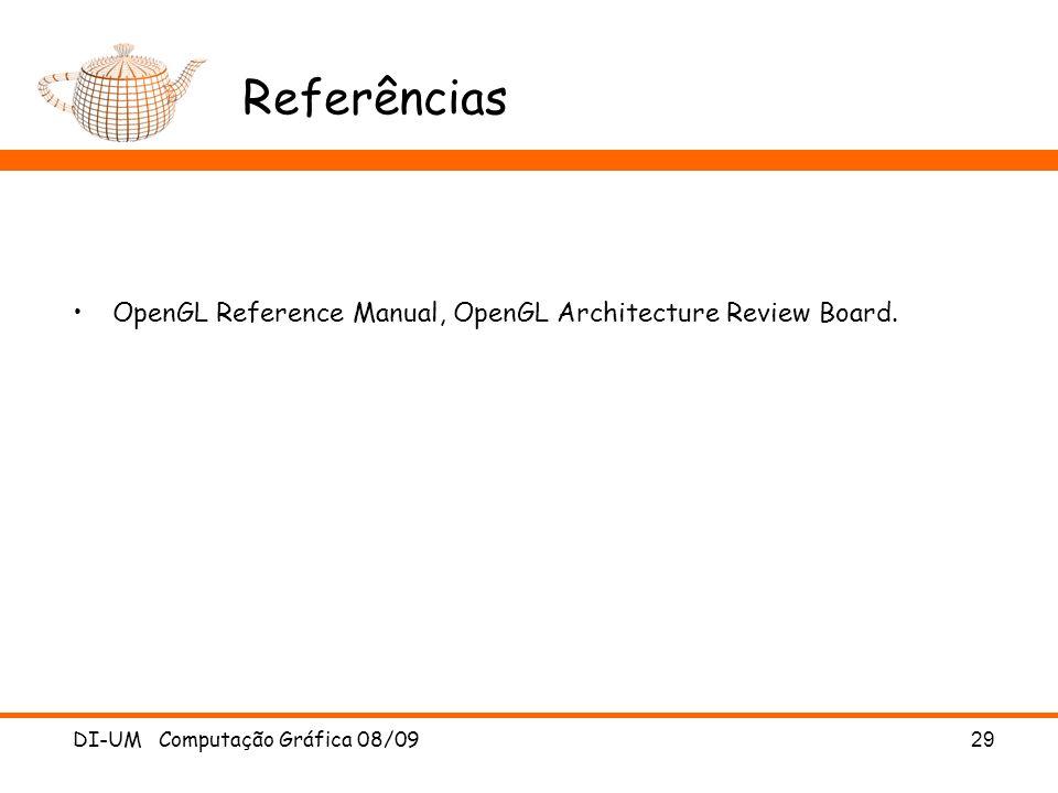 DI-UM Computação Gráfica 08/09 29 Referências OpenGL Reference Manual, OpenGL Architecture Review Board.