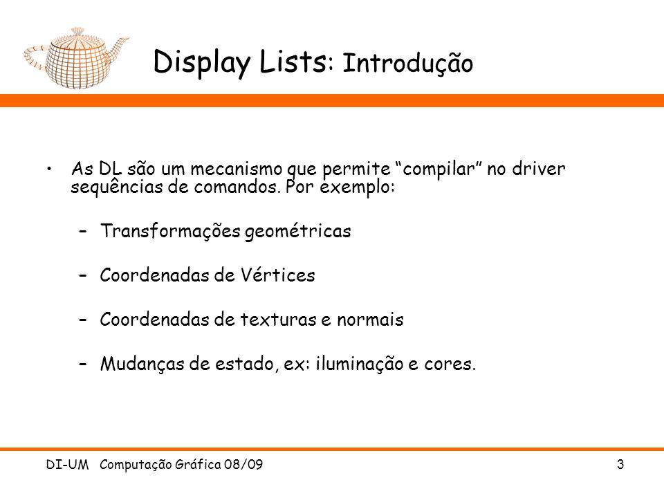DI-UM Computação Gráfica 08/09 14 Display Lists Hierárquicas : Exemplo Setup loopDL = glGenLists(2); glNewList(loopDL+1,GL_COMPILE); drawSnowMan(); glEndList(); glNewList(loopDL,GL_COMPILE); for(int i = -3; i < 3; i++) for(int j=-3; j < 3; j++) { glPushMatrix(); glTranslatef(i*10.0,0,j * 10.0); glCallList(loopDL+1); glPopMatrix(); } glEndList();