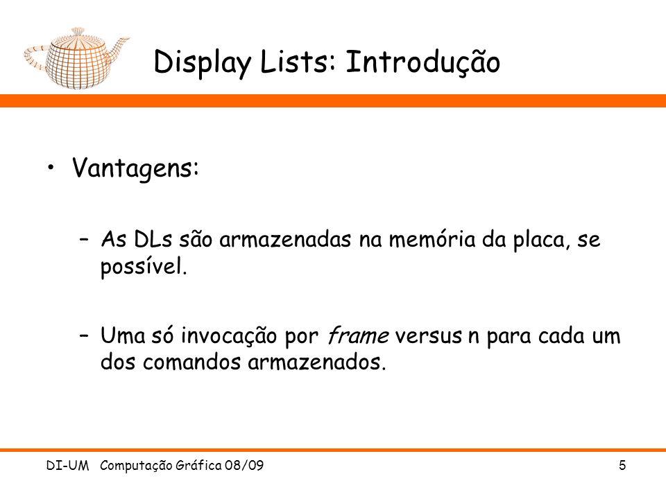 Display Lists: Introdução Vantagens: –As DLs são armazenadas na memória da placa, se possível.