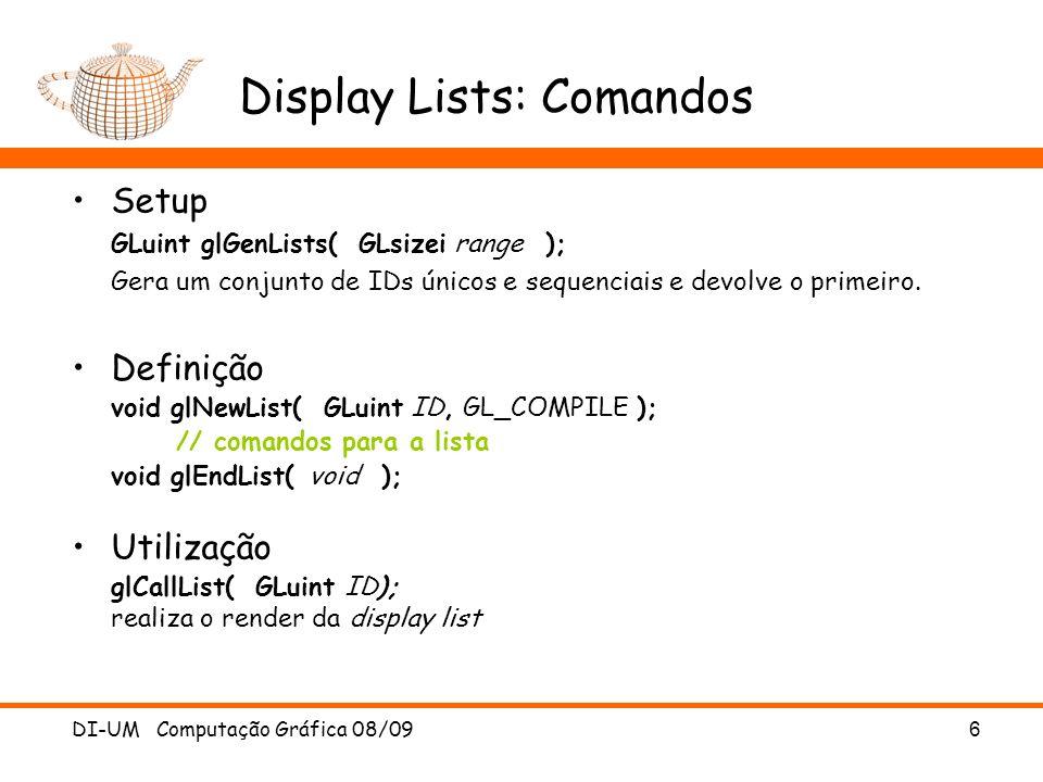 6 Display Lists: Comandos Setup GLuint glGenLists( GLsizei range ); Gera um conjunto de IDs únicos e sequenciais e devolve o primeiro.