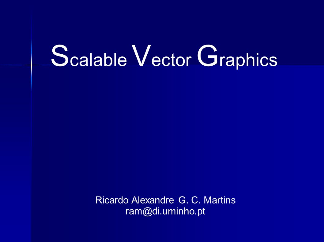 S calable V ector G raphics Ricardo Alexandre G. C. Martins ram@di.uminho.pt