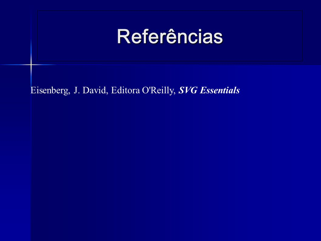 Referências Eisenberg, J. David, Editora O'Reilly, SVG Essentials