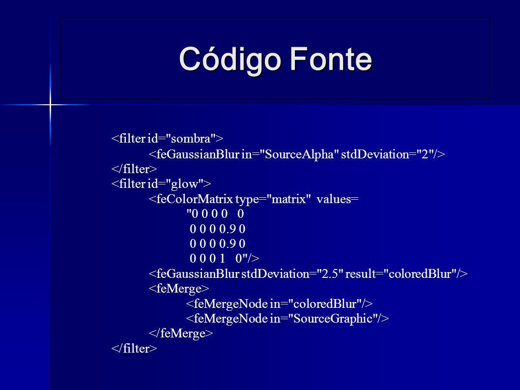 Código Fonte <feColorMatrix type= matrix values= 0 0 0 0 0 0 0 0 0.9 0 0 0 0 1 0 />