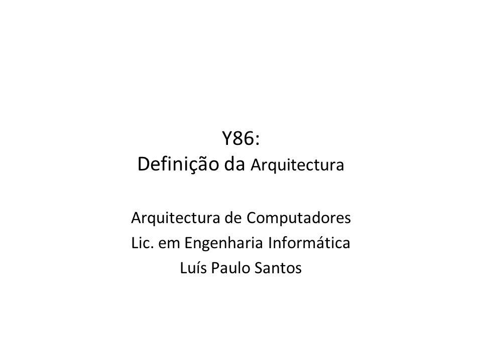 Y86: Definição da Arquitectura Arquitectura de Computadores Lic. em Engenharia Informática Luís Paulo Santos