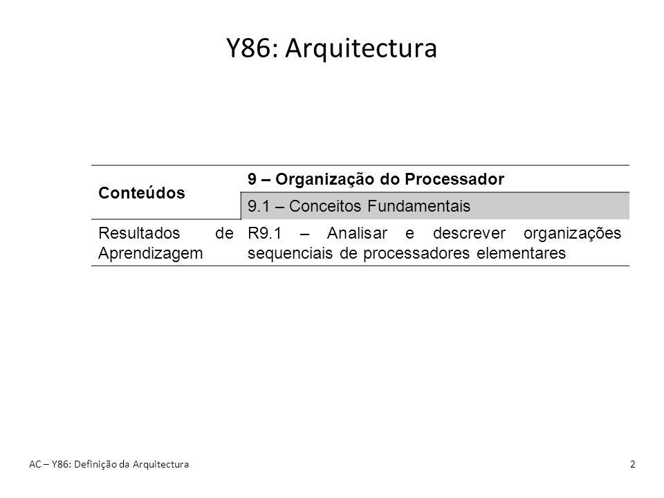 Y86: Arquitectura AC – Y86: Definição da Arquitectura2 Conteúdos 9 – Organização do Processador 9.1 – Conceitos Fundamentais Resultados de Aprendizage