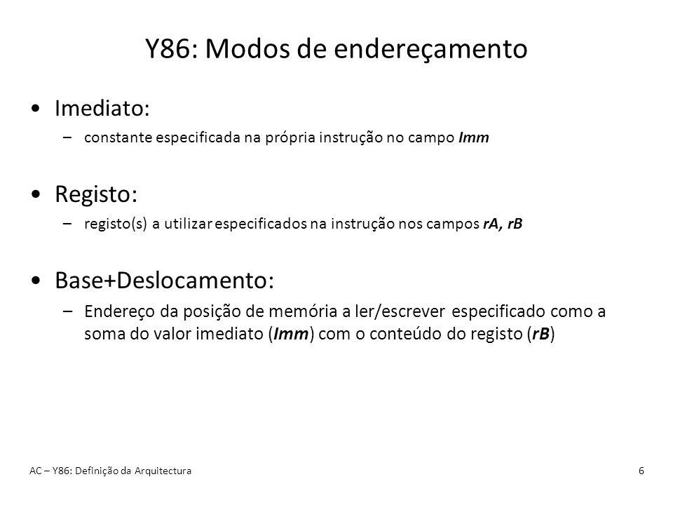 Y86: Modos de endereçamento Imediato: –constante especificada na própria instrução no campo Imm Registo: –registo(s) a utilizar especificados na instr