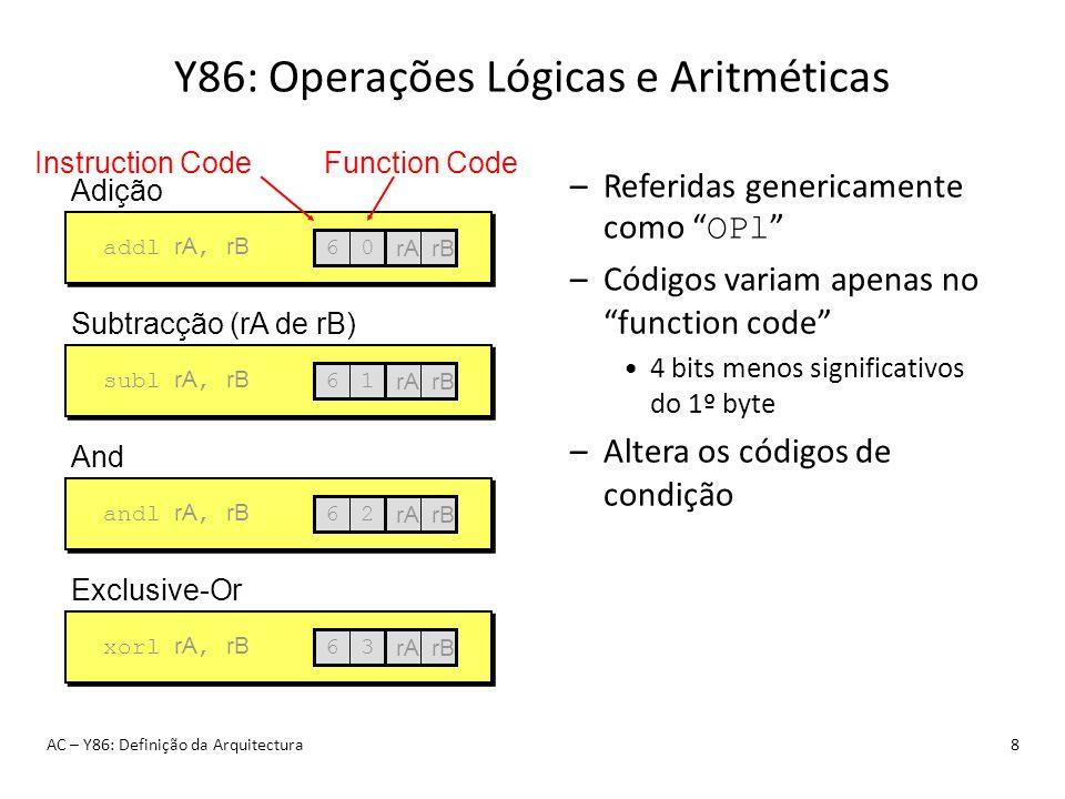 Y86: Operações Lógicas e Aritméticas AC – Y86: Definição da Arquitectura8 –Referidas genericamente como OPl –Códigos variam apenas no function code 4