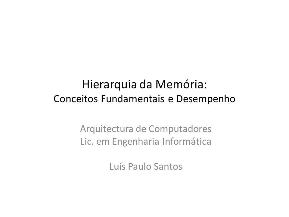 Hierarquia da Memória: Conceitos Fundamentais e Desempenho Arquitectura de Computadores Lic. em Engenharia Informática Luís Paulo Santos