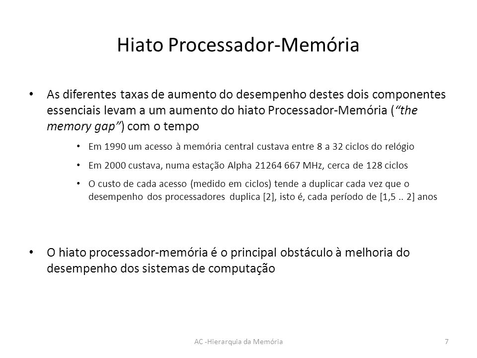 Hiato Processador-Memória As diferentes taxas de aumento do desempenho destes dois componentes essenciais levam a um aumento do hiato Processador-Memó