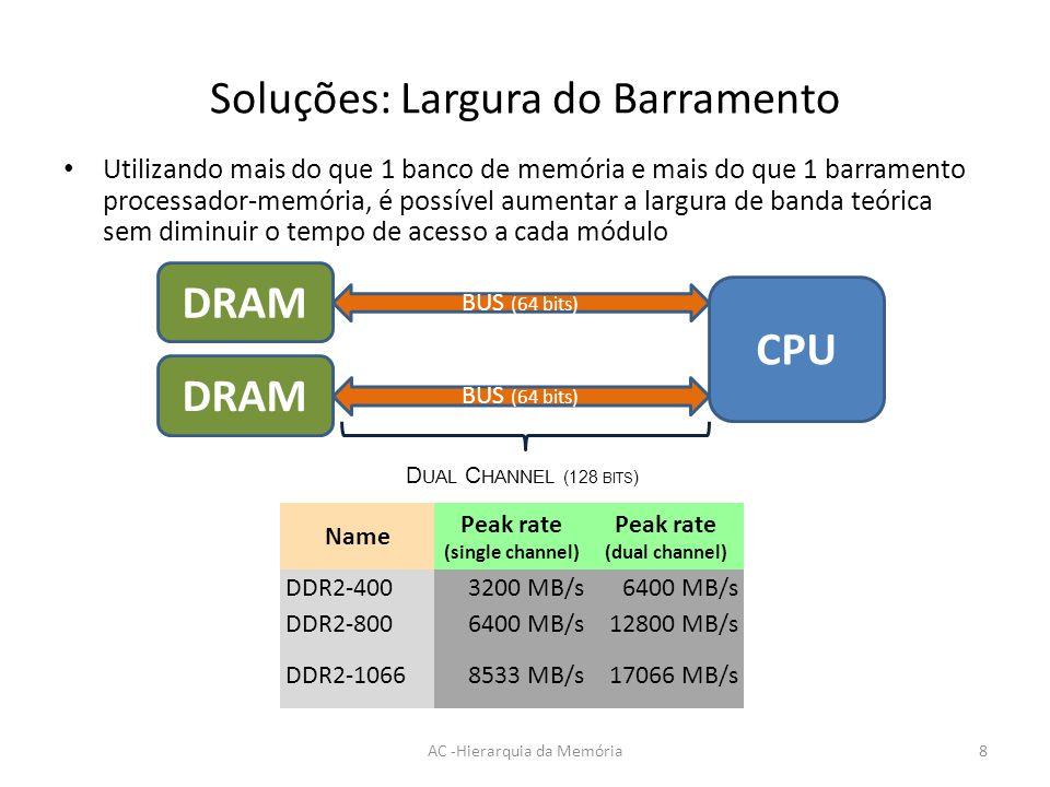 Soluções: Largura do Barramento Utilizando mais do que 1 banco de memória e mais do que 1 barramento processador-memória, é possível aumentar a largur