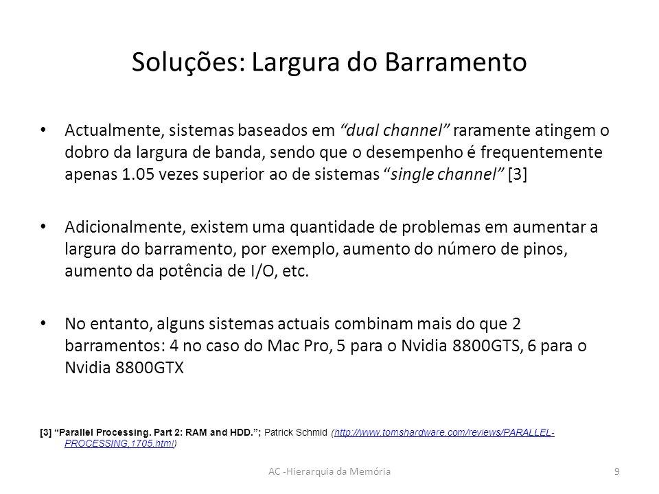 Soluções: Largura do Barramento Actualmente, sistemas baseados em dual channel raramente atingem o dobro da largura de banda, sendo que o desempenho é