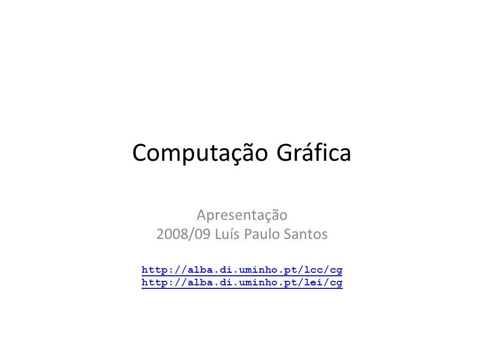 Equipa Docente + Horário Luís Paulo Peixoto dos Santos (LPS) psantos@di.uminho.pt psantos@di.uminho.pt João Barbosa (JB) jbarbosa@di.uminho.pt jbarbosa@di.uminho.pt Computação Gráfica: 2008/09200 -Apresentação SegundaTerçaQuartaQuintaSexta 09..