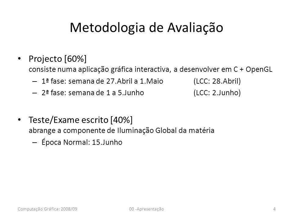 Metodologia de Avaliação Projecto [60%] consiste numa aplicação gráfica interactiva, a desenvolver em C + OpenGL – 1ª fase: semana de 27.Abril a 1.Mai