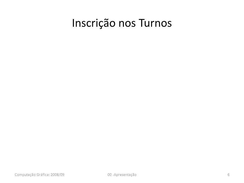 Inscrição nos Turnos Computação Gráfica: 2008/0900 -Apresentação6