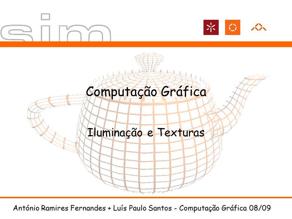 António Ramires Fernandes + Luís Paulo Santos - Computação Gráfica 08/09 Computação Gráfica Iluminação e Texturas