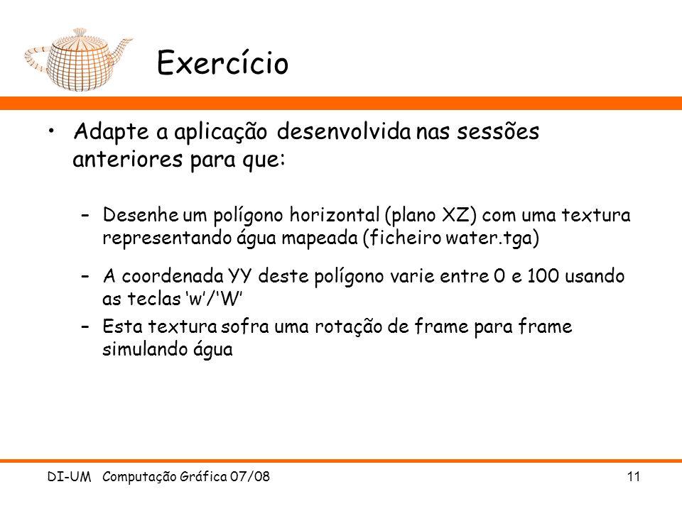Exercício Adapte a aplicação desenvolvida nas sessões anteriores para que: –Desenhe um polígono horizontal (plano XZ) com uma textura representando ág
