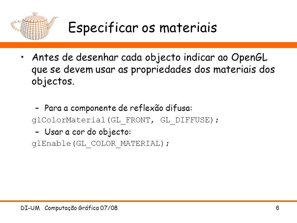 Normais Ao especificar cada vértice especifica-se a normal: glNormal3f (Nx, Ny, Nz); glVertex3f (Vx, Vy, Vz); No caso do terreno a função terrainLoadFromImage (char *fname, int normals) calcula as normais para cada vértice se normals!=0 A função terrainCreateDL() encarrega-se de especificar as normais se estas tiverem sido previamente calculadas DI-UM Computação Gráfica 07/08 7