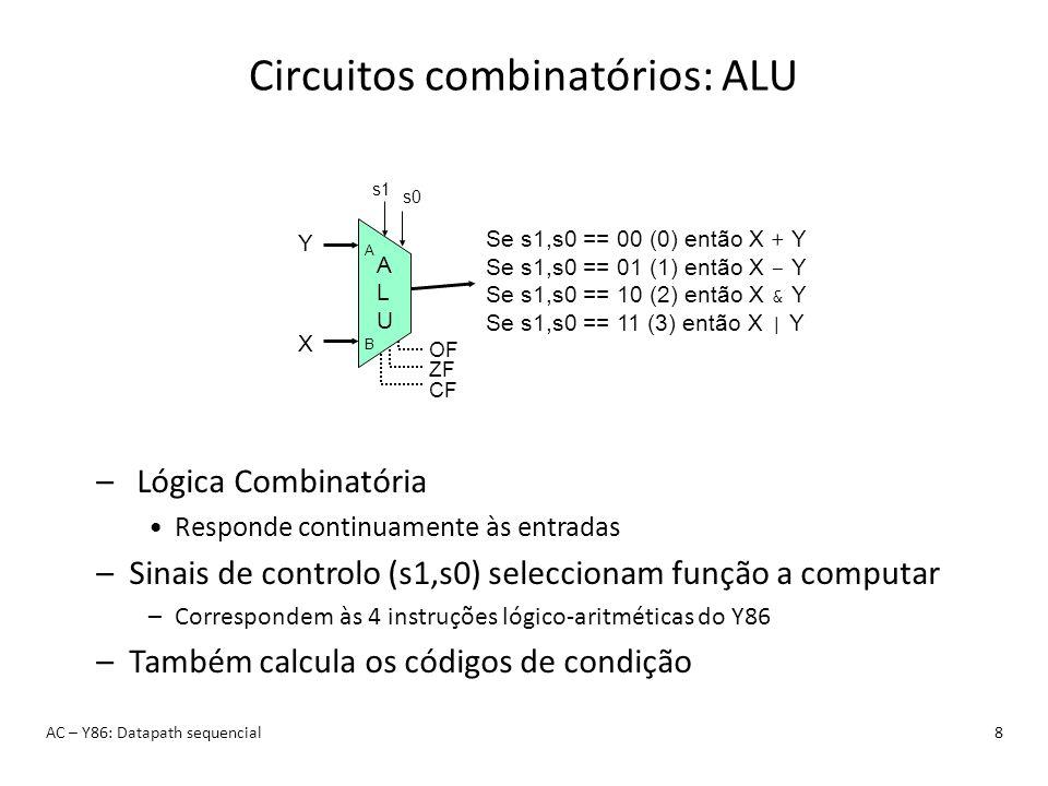 Circuitos Sequenciais: Registos AC – Y86: Datapath sequencial9 –Armazenam dados –As saídas só variam quando o valor do sinal do clock sobe de 0 para 1 D C Q+ D C D C D C D C D C D C D C i7i7 i6i6 i5i5 i4i4 i3i3 i2i2 i1i1 i0i0 o7o7 o6o6 o5o5 o4o4 o3o3 o2o2 o1o1 o0o0 Clock Estrutura 1 Fim do ciclo: Actualizar registo Fim do ciclo: Actualizar registo Fim do ciclo: Actualizar registo 0