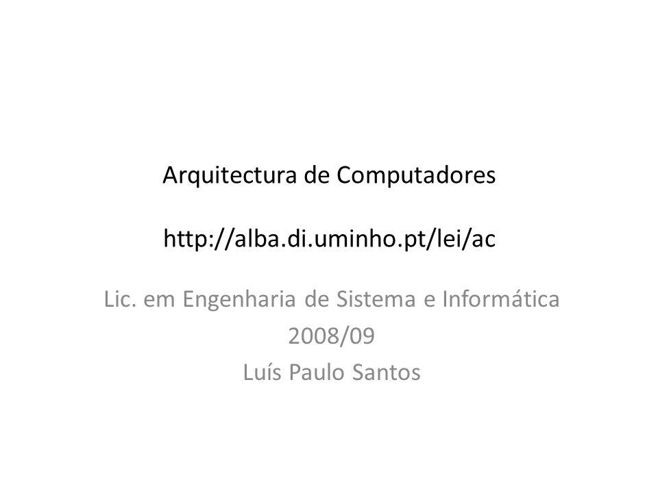 Arquitectura de Computadores http://alba.di.uminho.pt/lei/ac Lic.