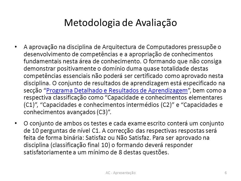 Metodologia de Avaliação A aprovação na disciplina de Arquitectura de Computadores pressupõe o desenvolvimento de competências e a apropriação de conhecimentos fundamentais nesta área de conhecimento.