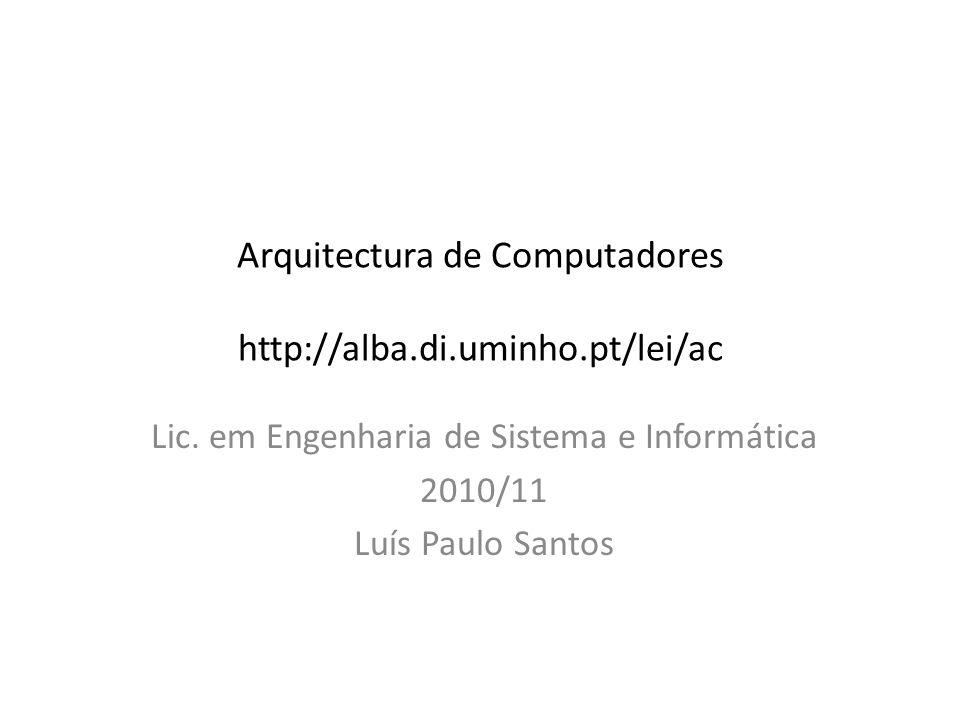 Arquitectura de Computadores http://alba.di.uminho.pt/lei/ac Lic. em Engenharia de Sistema e Informática 2010/11 Luís Paulo Santos