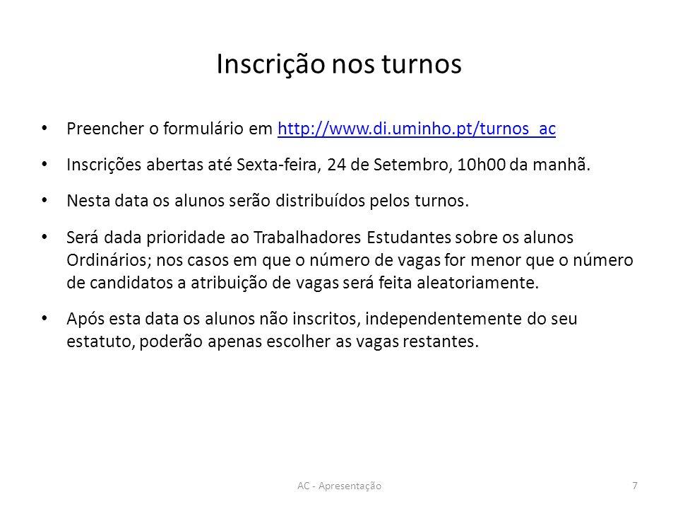 Inscrição nos turnos Preencher o formulário em http://www.di.uminho.pt/turnos_achttp://www.di.uminho.pt/turnos_ac Inscrições abertas até Sexta-feira,