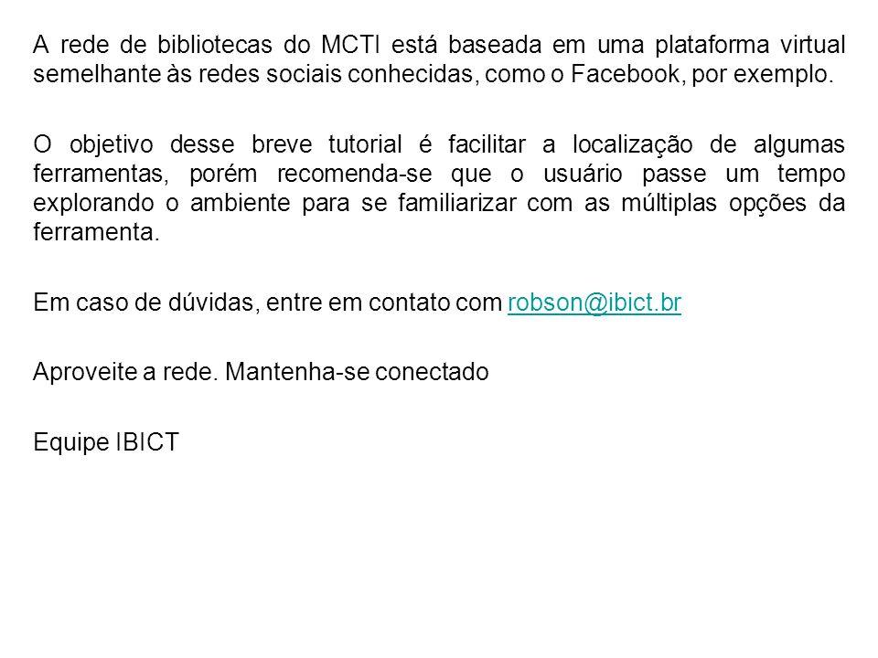 A rede de bibliotecas do MCTI está baseada em uma plataforma virtual semelhante às redes sociais conhecidas, como o Facebook, por exemplo. O objetivo