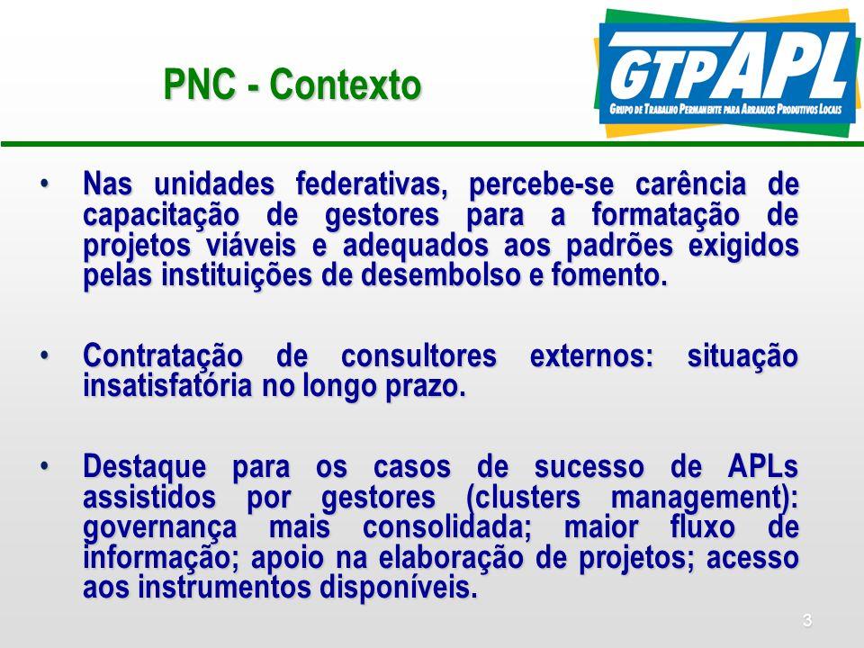 4 PNC - Proposta Nesse contexto, faz-se necessária a elaboração de uma política integrada do GTP APL e dos NEs voltada para a melhoria da gestão de APLs.