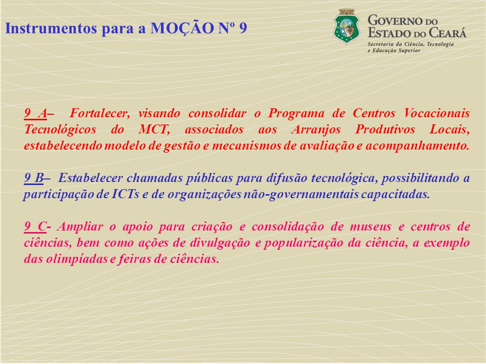 9 A– Fortalecer, visando consolidar o Programa de Centros Vocacionais Tecnológicos do MCT, associados aos Arranjos Produtivos Locais, estabelecendo mo