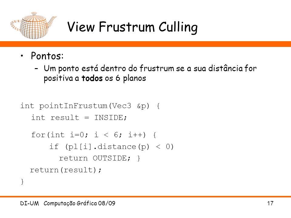 View Frustrum Culling Pontos: –Um ponto está dentro do frustrum se a sua distância for positiva a todos os 6 planos int pointInFrustum(Vec3 &p) { int