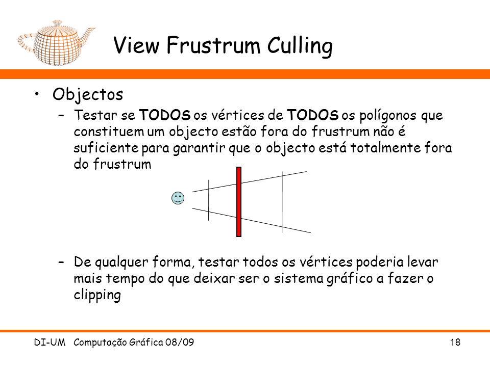 View Frustrum Culling Objectos –Testar se TODOS os vértices de TODOS os polígonos que constituem um objecto estão fora do frustrum não é suficiente pa