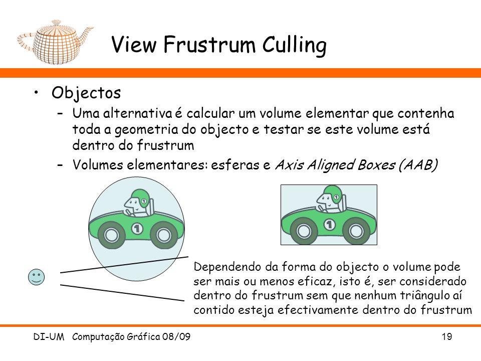 View Frustrum Culling Objectos –Uma alternativa é calcular um volume elementar que contenha toda a geometria do objecto e testar se este volume está d