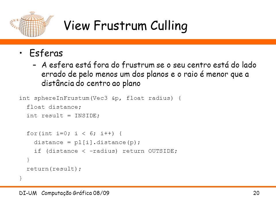 View Frustrum Culling Esferas –A esfera está fora do frustrum se o seu centro está do lado errado de pelo menos um dos planos e o raio é menor que a d