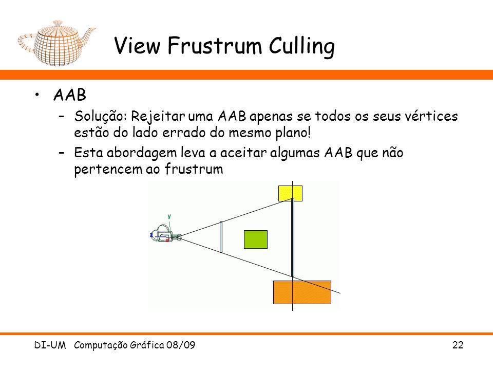 View Frustrum Culling AAB –Solução: Rejeitar uma AAB apenas se todos os seus vértices estão do lado errado do mesmo plano! –Esta abordagem leva a acei