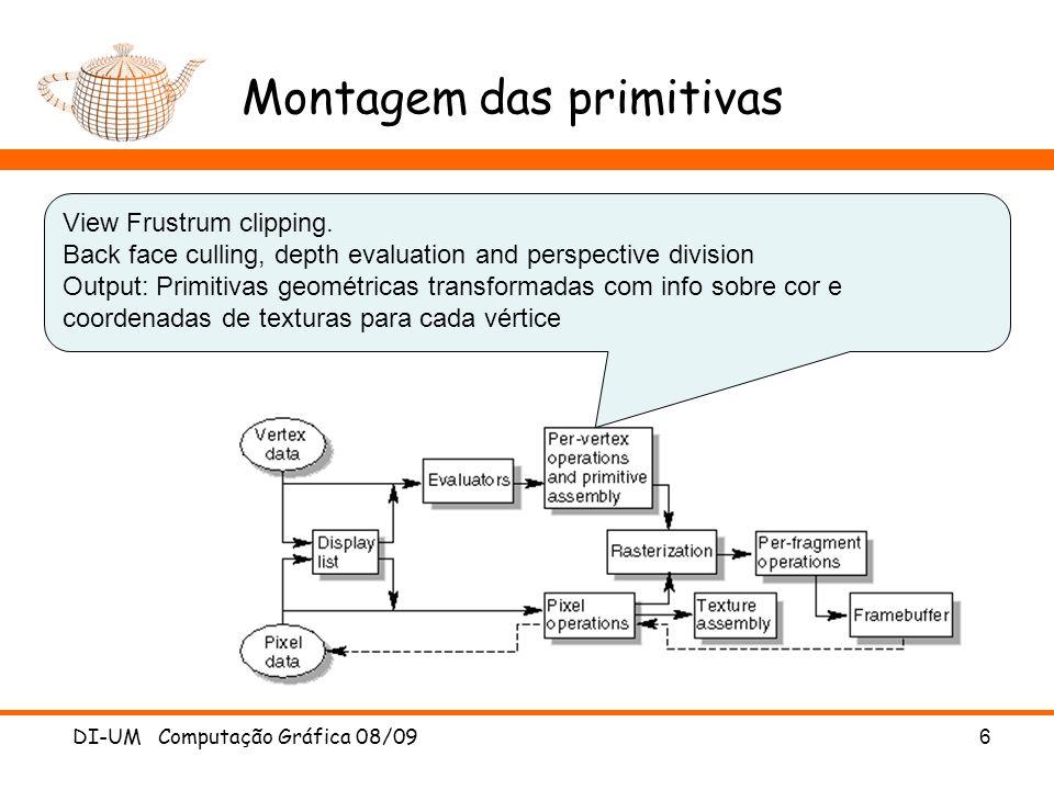 Montagem das primitivas DI-UM Computação Gráfica 08/09 6 View Frustrum clipping. Back face culling, depth evaluation and perspective division Output:
