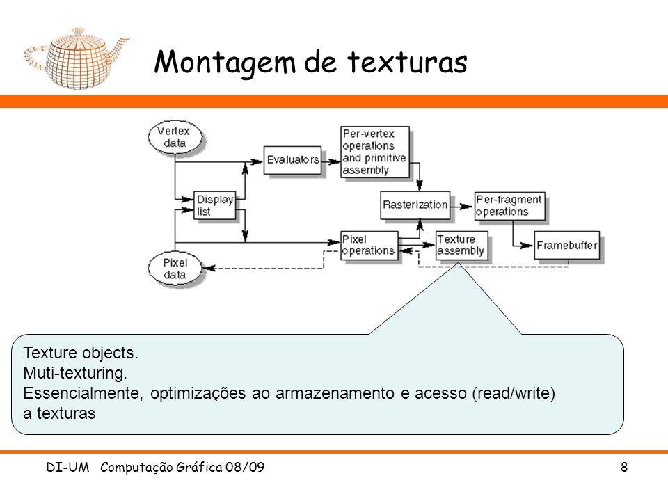 Montagem de texturas DI-UM Computação Gráfica 08/09 8 Texture objects. Muti-texturing. Essencialmente, optimizações ao armazenamento e acesso (read/wr