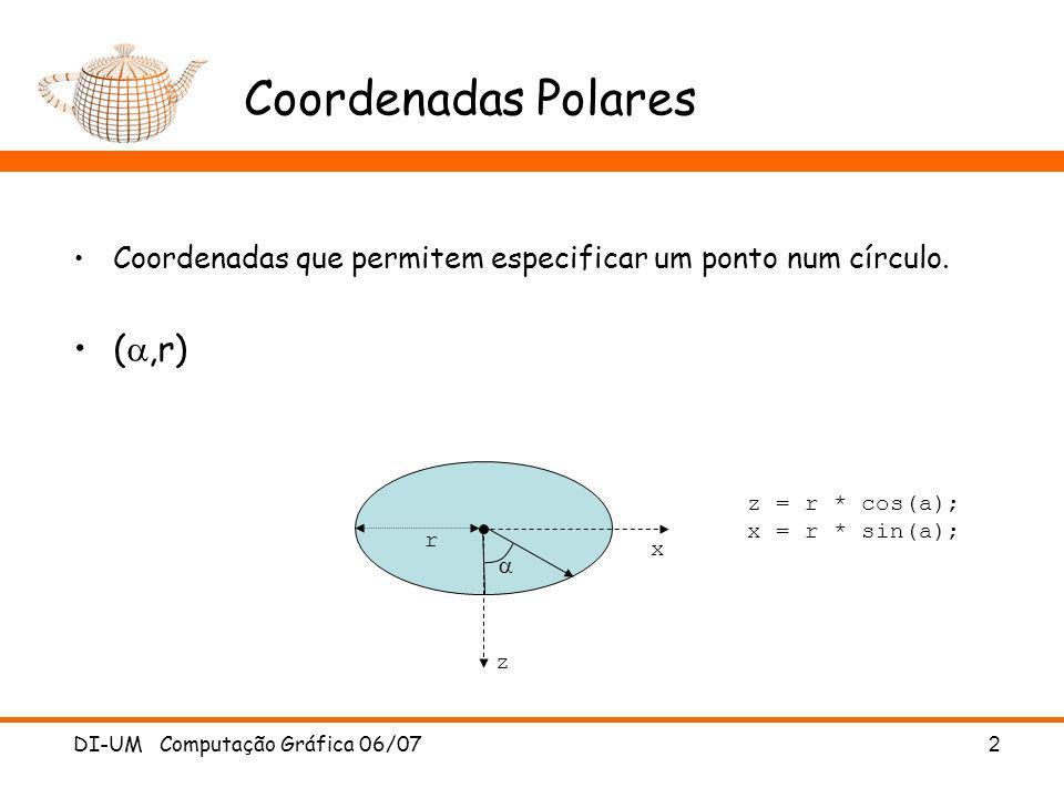 DI-UM Computação Gráfica 06/07 3 Coordenadas Esféricas Permitem especificar um ponto numa esfera (,r) r z x z = r * cos(b) * cos(a); x = r * cos(b) * sin(a); y = r * sin(b);
