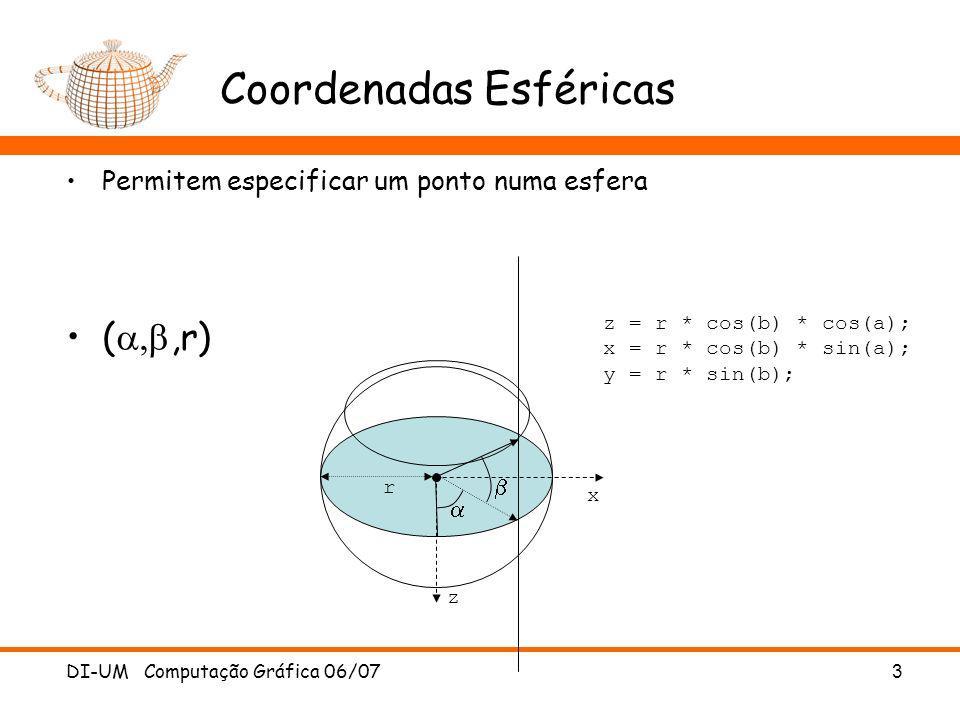 DI-UM Computação Gráfica 06/07 3 Coordenadas Esféricas Permitem especificar um ponto numa esfera (,r) r z x z = r * cos(b) * cos(a); x = r * cos(b) *