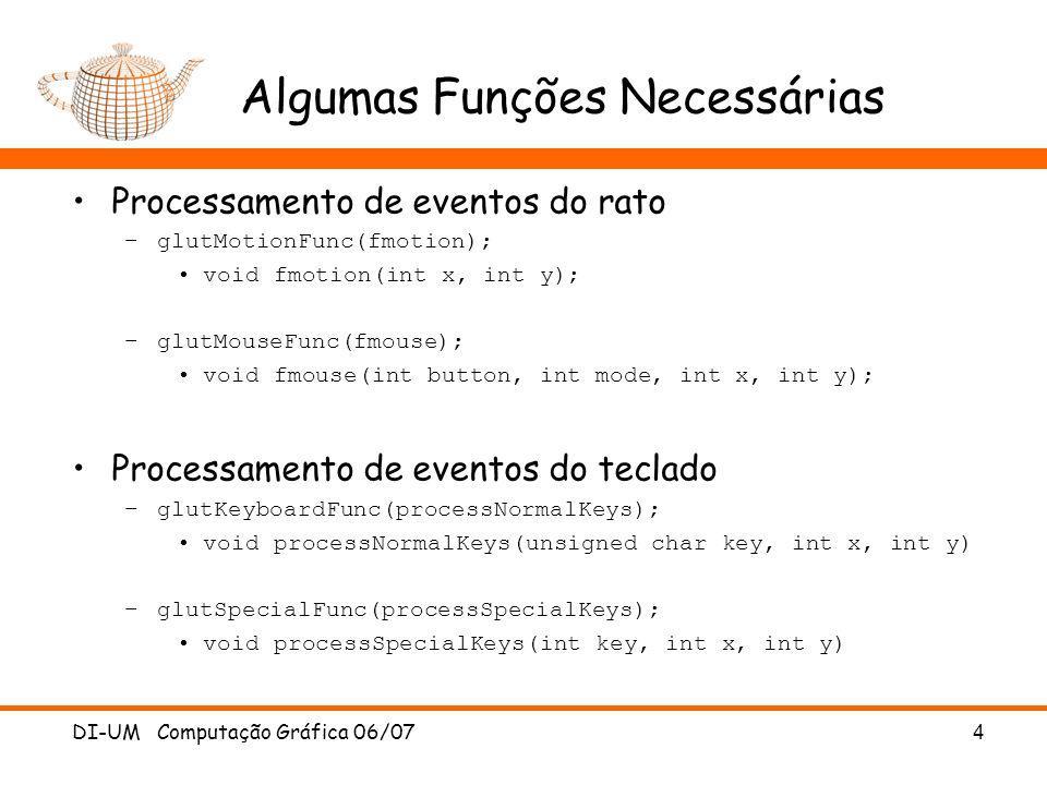 DI-UM Computação Gráfica 06/07 4 Algumas Funções Necessárias Processamento de eventos do rato –glutMotionFunc(fmotion); void fmotion(int x, int y); –g