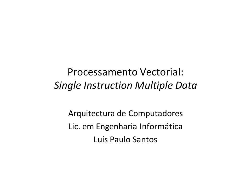 Processamento Vectortial 2 Conteúdos 11 – Arquitecturas Actuais 11.1 – Extensões SIMD ao conjunto de instruções Resultados de Aprendizagem R11.1 – Justificar e comparar tendências recentes na arquitectura e organização de sistemas de computação