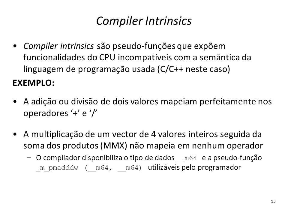 Compiler Intrinsics Compiler intrinsics são pseudo-funções que expõem funcionalidades do CPU incompatíveis com a semântica da linguagem de programação