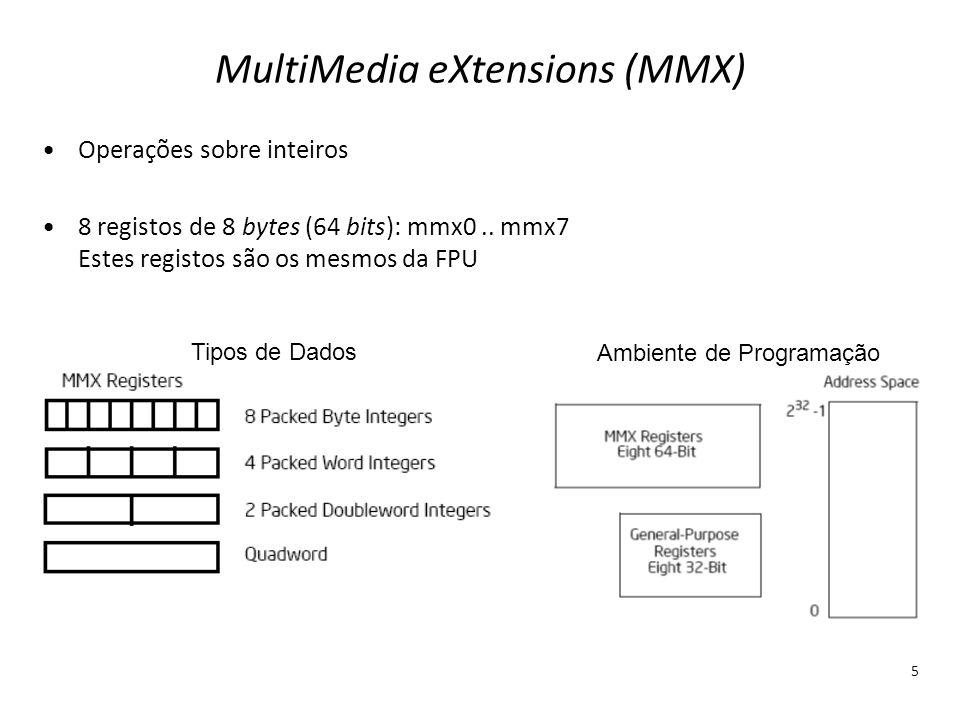 MultiMedia eXtensions (MMX) 5 Operações sobre inteiros 8 registos de 8 bytes (64 bits): mmx0.. mmx7 Estes registos são os mesmos da FPU Tipos de Dados