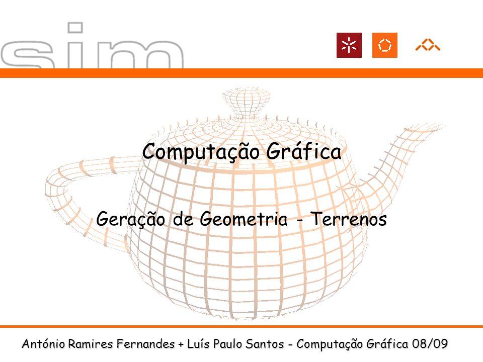 António Ramires Fernandes + Luís Paulo Santos - Computação Gráfica 08/09 Computação Gráfica Geração de Geometria - Terrenos