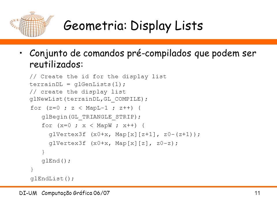 Geometria: Display Lists Conjunto de comandos pré-compilados que podem ser reutilizados: // Create the id for the display list terrainDL = glGenLists(